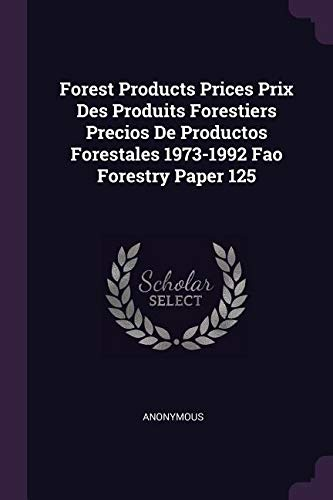 Read Online Forest Products Prices Prix Des Produits Forestiers Precios de Productos Forestales 1973-1992 Fao Forestry Paper 125 PDF