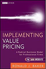 Implementing Value Pricing: A Radical Business Model for Professional Firms (Wiley Professional Advisory Services) by Ronald J. Baker (25-Jan-2011) Hardcover