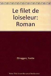 Le filet de l'oiseleur : roman, Z'Graggen, Yvette