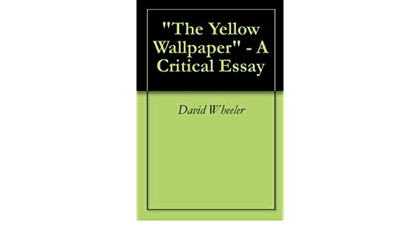 amazoncom the yellow wallpaper  a critical essay ebook david  amazoncom the yellow wallpaper  a critical essay ebook david wheeler  kindle store