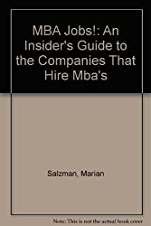 MBA Jobs!: An Insider's Guide to the Companies That Hire Mba's