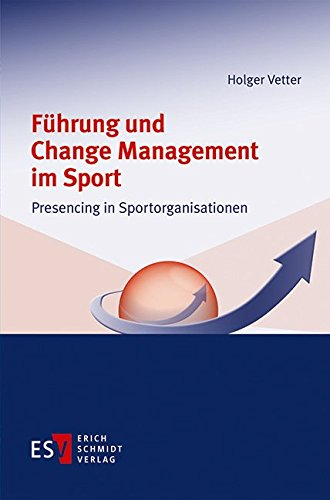 Führung und Change Management im Sport: Presencing in Sportorganisationen