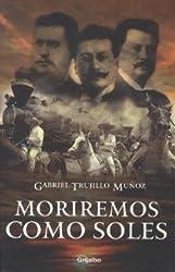 Moriremos como soles / Die Like Suns: La olvidada revolucion anarquista de 1919 / The Forgotten Anarchist Revolution of 1919 (Spanish Edition)
