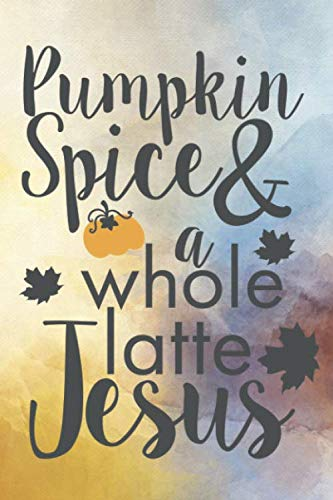 Happy Halloween Quotes For Kids (Pumpkin Spice & A Whole Latte Jesus: Cute Pumpkin Quote Notebook Journal Diary - autumn lovers, yellow season,)