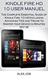Kindle Fire HD 10 User Manuel: The Complete Essential Guide of Kindle Fire 1O HD-Including Advanced Tips and Tricks to Master your Device in Minutes [2019]