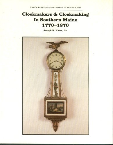 NAWCC Bulletin Supplement 17 Clockmakers Clockmaking Southern Maine Summer 1989 (Supplement 1989)