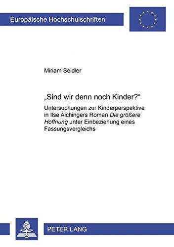 """Read Online «Sind wir denn noch Kinder?»: Untersuchungen zur Kinderperspektive in Ilse Aichingers Roman """"Die größere Hoffnung"""" unter Einbeziehung eines ... Universitaires Européennes) (German Edition) pdf epub"""