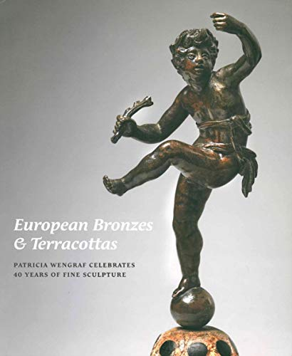 (European Bronzes & Terracottas: Patricia Wengraf Celebrates 40 years of Fine Sculpture)