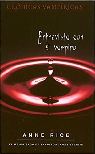 entrevista con el vampiro interview with the vampire cronicas vampiricas the vampire chronicles spanish edition