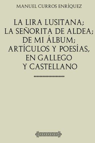 La lira lusitana; La señorita de aldea; De mi album; Articulos y poesias, en gallego y castellano (Spanish Edition) [Manuel Curros Enriquez] (Tapa Blanda)