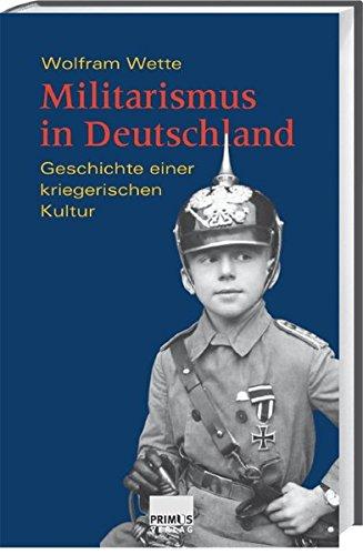 Militarismus in Deutschland. Geschichte einer kriegerischen Kultur