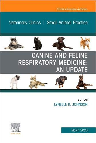 Canine And Feline Respiratory Medicine An Issue Of Veterinary Clinics Of North America  Small Animal Practice  Volume 50 2   The Clinics  Veterinary Medicine  Volume 50 2  Band 50