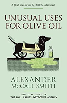 Unusual Uses for Olive Oil (Professor Dr von Igelfeld Series Book 4) by [Smith, Alexander Mccall]