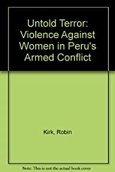 Untold Terror: Violence Against Women in Peru's Armed Conflict