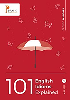 101 English Idioms Explained - Volume 1 by [Sandford, George]