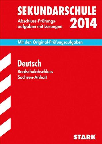 Abschluss-Prüfungsaufgaben Sekundarschule Sachsen-Anhalt / Realschulabschluss Deutsch 2014: Mit den Original-Prüfungsaufgaben mit Lösungen.