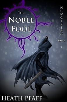 The Noble Fool:  Hungering Saga 1 (The Hungering Saga) by [Pfaff, Heath]