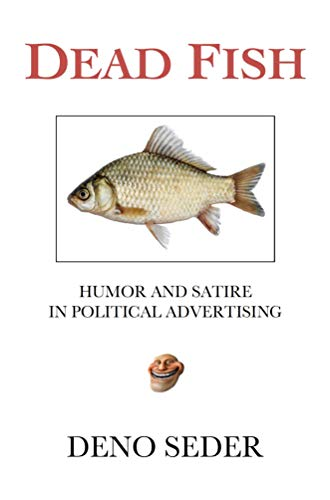 Dead Fish Humor And Satire In Political Advertising Kindle