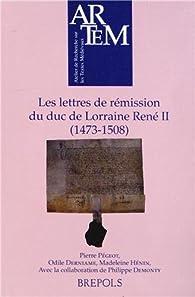 Les lettres de rémission du duc de Lorraine René II (1473-1508) par Pierre Pégeot