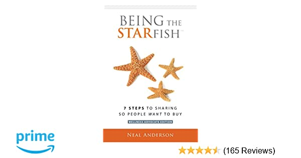 Being The Starfish  Steps To Sharing So People Want To Buy Neal  Being The Starfish  Steps To Sharing So People Want To Buy Paperback   December