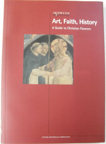 Art, Faith, History; A Guide to Christian Florence