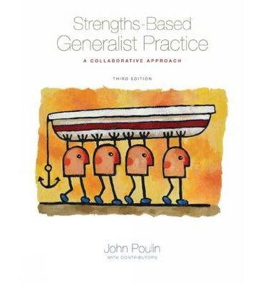 [(Strengths-Based Generalist Practice: A Collaborative Approach)] [Author: John Poulin] published on (May, 2009)
