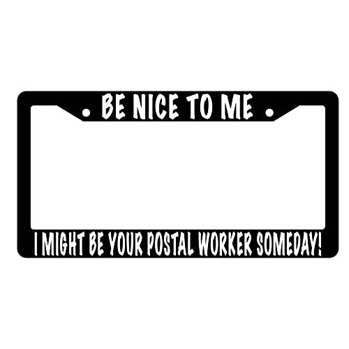 Be Nice To Me I Might Be Your Postal Worker Someday! High Quality Black Plastic License Plate Frame hot sale