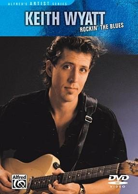 [(Keith Wyatt -- Rockin' the Blues: DVD)] [Author: Keith Wyatt] published on (August, 2007)