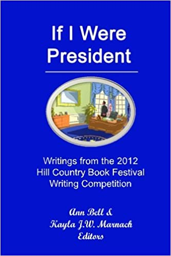 Thesis Statement Argumentative Essay If I Were President Writings From The  Hill Country Book Festival Writing  Competition Ann Bell Kayla Jw Marnach  Amazoncom Books English Essay Example also Sample Essay With Thesis Statement If I Were President Writings From The  Hill Country Book  Essay About Health