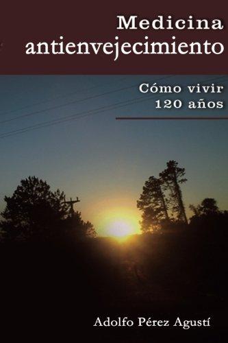 Medicina antienvejecimiento: Cmo vivir 120 aos (Spanish Edition)