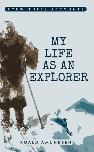 Eyewitness Accounts My Life As An Explorer
