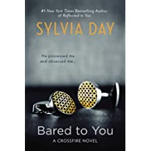 Bared to You: A Crossfire Novel: Written by Sylvia Day, 2012 Edition, (1st Edition) Publisher: Berkley Trade [Paperback]