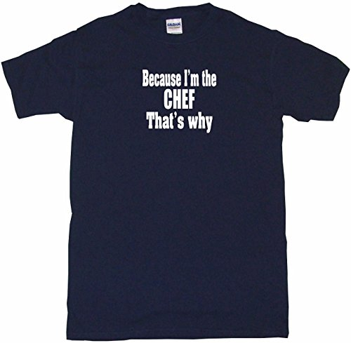 Because I'm The Chef That's Why Men's Tee Shirt 4XL-Navy