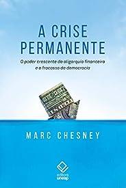 A Crise Permanente. O Poder Crescente Da Oligarquia Financeira E O Fracasso Da Democracia.