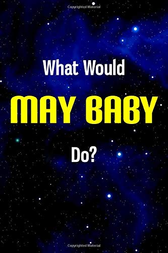 What Would MayBaby Do?: Notebook - 6x9 Lined Journal - 110 Pages - Soft Cover - An Appreciation Gift (Premium Quality Customised Notepads, YouTubers)