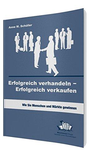 Erfolgreich verhandeln - Erfolgreich verkaufen: Wie Sie Menschen und Märkte gewinnen Taschenbuch – 28. Januar 2015 Anne M. Schüller BusinessVillage 3938358955 Wirtschaft / Werbung
