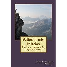 Adiós a mis Miedos: hola a mi nueva vida, la que merezco... (Motivación Para Vivir Plenamente) (Volume 3) (Spanish Edition)