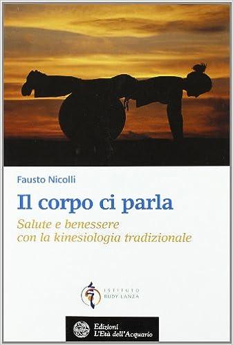 Il Corpo Ci Parla Salute E Benessere Con La Kinesiologia Tradizionale Amazon It Nicolli Fausto Libri