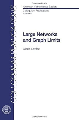 Large Networks and Graph Limits (Colloquium Publications) (American Mathematical Society Colloquium Publications)
