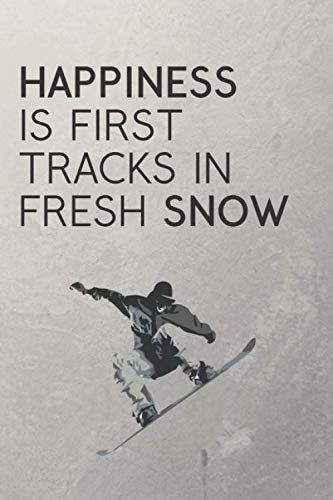 - Happiness Is First Tracks In Fresh Snow: Snowboarding Journal / Snowboard Quotes / The Ultimate Gift For Snowboarders / 120 Pages 6X9
