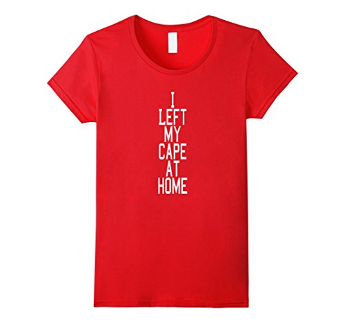 Womens I Left My Cape at Home Superhero Costume Tee Shirt XL Red