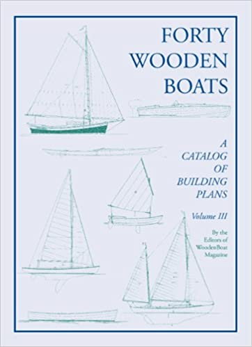 Forty Wooden Boats A Third Catalog Of Building Plans Woodenboat