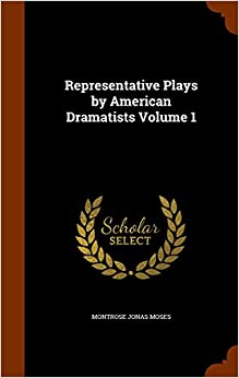 Representative Plays by American Dramatists Volume 1