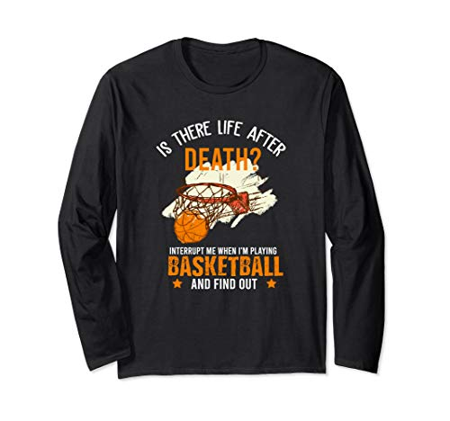 Life After Death Interrupt Me When I'm Playing Basketball Long Sleeve T-Shirt