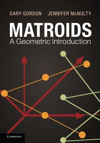 Matroids: A Geometric Introduction by Gary Gordon (2012-09-10)