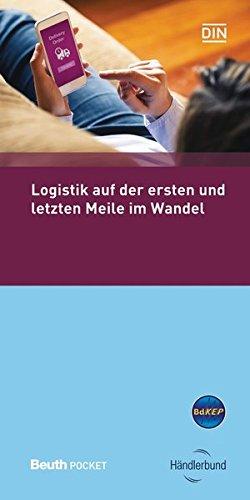 Logistik auf der ersten und letzten Meile im Wandel (Beuth Pocket) Taschenbuch – 13. Oktober 2016 BdKEP DIN e.V. Händlerbund e.V. 341026860X