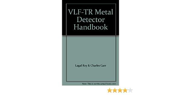 The complete VLF-TR metal detector handbook: Roy Lagal: 9780915920327: Amazon.com: Books