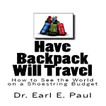 Have Backpack Will Travel: How to See the World on a Shoestring Budget | Dr. Earl E. Paul