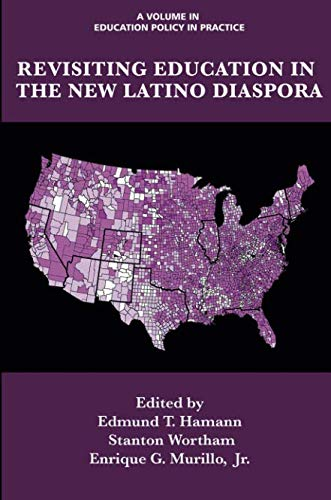 Revisiting Education in the New Latino Diaspora (Education Policy in Practice: Critical Cultural Studies)