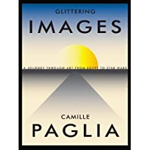 Glittering Images: A Journey Through Art from Egypt to Star Wars by Camille Paglia (2012-10-16)